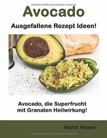 Avocado - Ausgefallene Rezept Ideen: Avocado, die Superfrucht mit Granaten Heilwirkung - 1