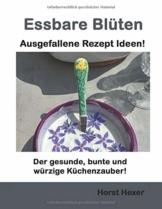 Essbare Blüten - Ausgefallene Rezept Ideen: Der gesunde, bunte und würzige Küchenzauber - 1