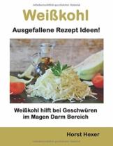 Weißkohl - Ausgefallene Rezept Ideen: Weißkohl hilft bei Geschwüren im Magen Darm Bereich - 1