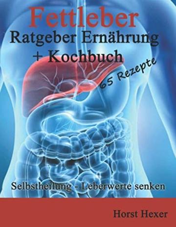 Fettleber - Ratgeber Ernährung + Kochbuch 65 Rezepte: Selbstheilung - Leberwerte senken - 1