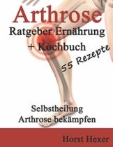 Arthrose: Ratgeber Arthrose + Kochbuch - 55 Rezepte - Selbstheilung durch Ernährung - 1